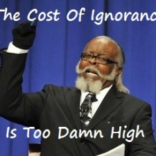 Cost of ignorance is to damn high
